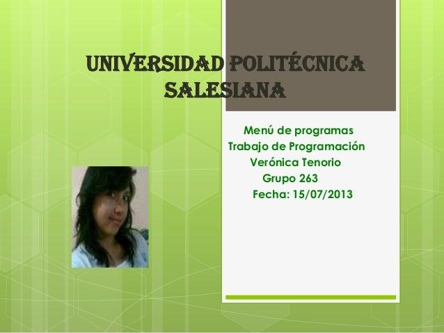 UNIVERSIDAD POLITÉCNICA SALESIANA Menú de programas Trabajo de Programación Verónica Tenorio Grupo 263 Fecha: 15/07/2013