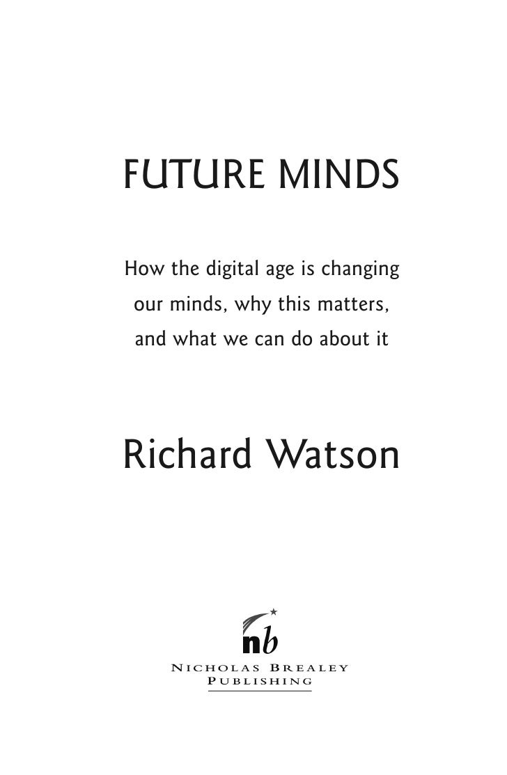 FUTURE MINDSHow the digital age is changing our minds, why this matters, and what we can do about itRichard Watson