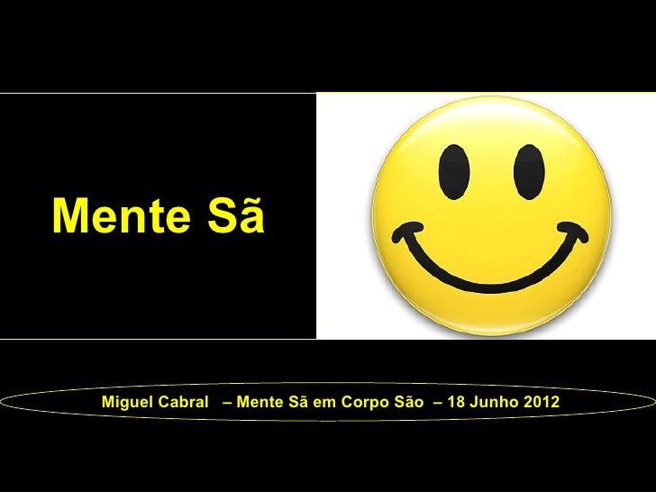 Mente Sã Miguel Cabral – Mente Sã em Corpo São – 18 Junho 2012