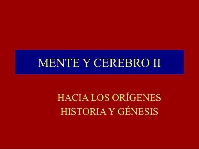 MENTE Y CEREBRO II HACIA LOS ORÍGENES HISTORIA Y GÉNESIS