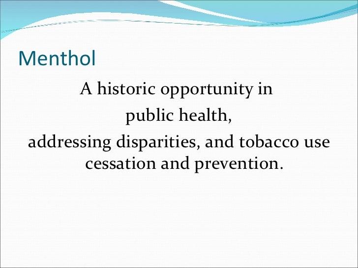Menthol <ul><li>A historic opportunity in  </li></ul><ul><li>public health, </li></ul><ul><li>addressing disparities, and ...