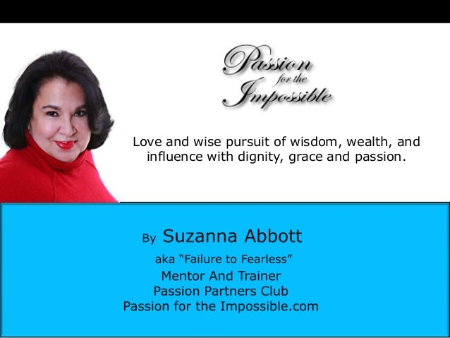 Love and wise pursuit of wisdom, wealth, and  influence with dignity, grace and passion.