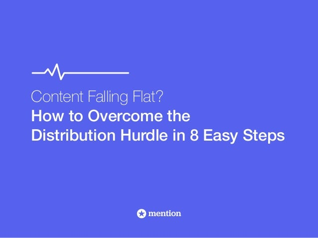 Content Falling Flat?  How to Overcome the  Distribution Hurdle in 8 Easy Steps
