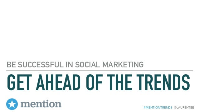 #MENTIONTRENDS @LAURENTEE GET AHEAD OF THE TRENDS BE SUCCESSFUL IN SOCIAL MARKETING