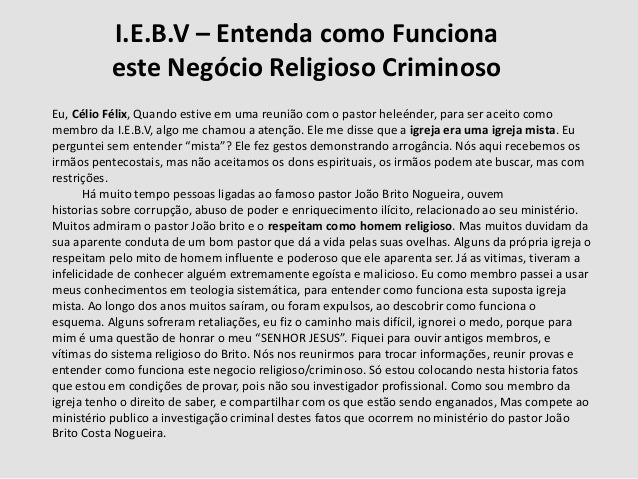 Eu, Célio Félix, Quando estive em uma reunião com o pastor heleénder, para ser aceito como membro da I.E.B.V, algo me cham...