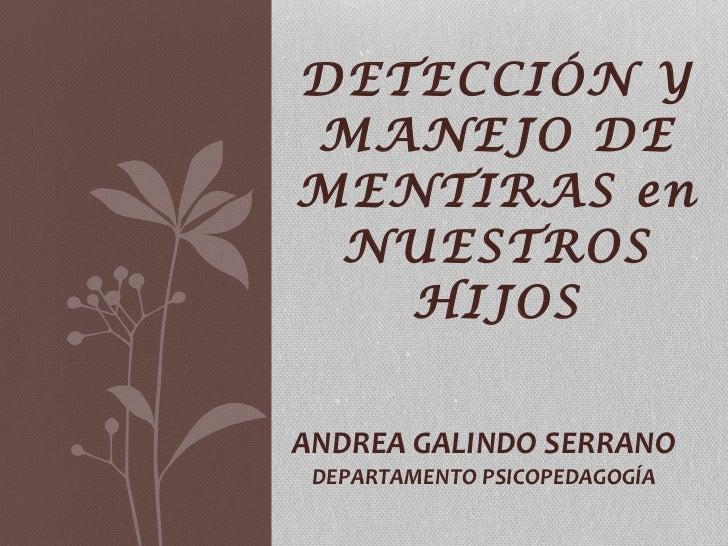 DETECCIÓN Y MANEJO DE MENTIRAS en NUESTROS HIJOS ANDREA GALINDO SERRANO DEPARTAMENTO PSICOPEDAGOGÍA