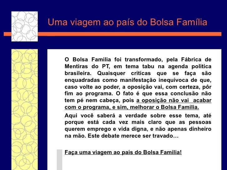 Uma viagem ao pa ís  do Bolsa F amília O Bolsa Fam ília  foi transformado, pela F ábrica de Mentiras do PT,  em tema tabu ...