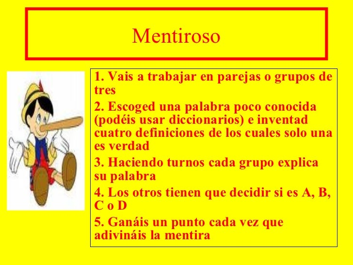 Mentiroso1. Vais a trabajar en parejas o grupos detres2. Escoged una palabra poco conocida(podéis usar diccionarios) e inv...