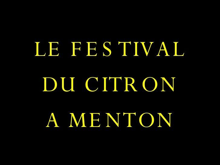 <ul><li>LE FESTIVAL </li></ul><ul><li>DU CITRON </li></ul><ul><li>A MENTON </li></ul>