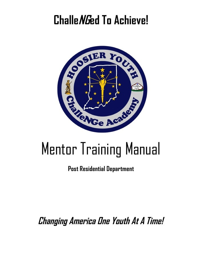 ChalleNGed To Achieve!     Mentor Training Manual         Post Residential Department     Changing America One Youth At A ...