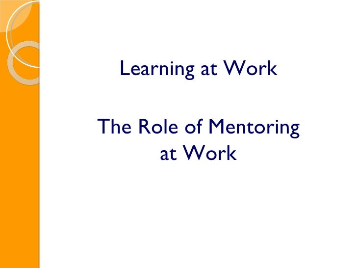 Learning at Work The Role of Mentoring at Work