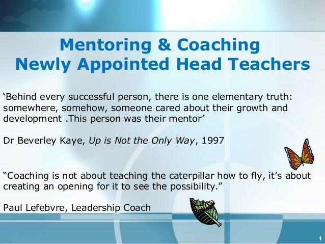 1 Mentoring & Coaching Newly Appointed Head Teachers 'Behind every successful person, there is one elementary truth: somew...