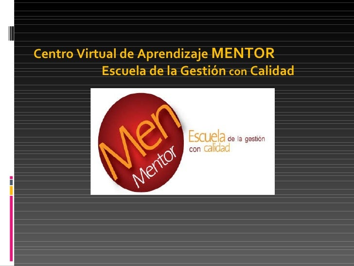 Centro Virtual de Aprendizaje MENTOR   Escuela de la Gestión con Calidad