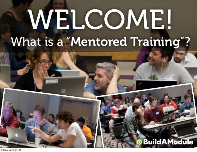 """What is a """"Mentored Training""""?WELCOME!1Friday, June 21, 13"""