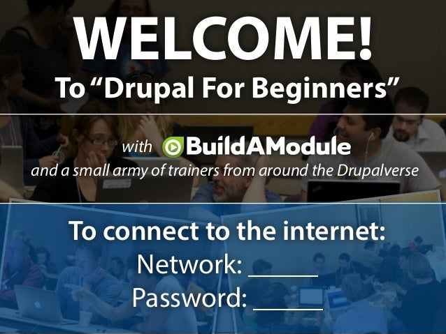 """WELCOME! To""""Drupal For Beginners"""" with and a small army of trainers from around the Drupalverse To connect to the internet..."""