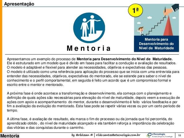 by @rildosan ® | rildo.santos@etecnologia.com.br Mentoria 18 Apresentamos um exemplo do processo de Mentoria para Desenvol...