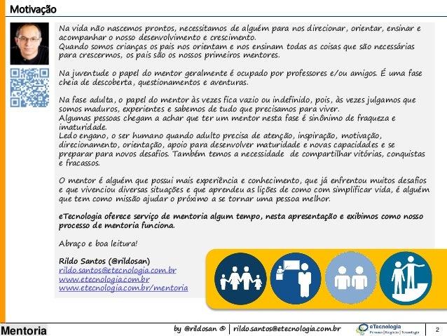 by @rildosan ® | rildo.santos@etecnologia.com.br Mentoria Na vida não nascemos prontos, necessitamos de alguém para nos di...