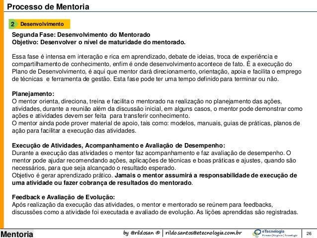 by @rildosan ® | rildo.santos@etecnologia.com.br Mentoria 26 Processo de Mentoria Segunda Fase: Desenvolvimento do Mentora...