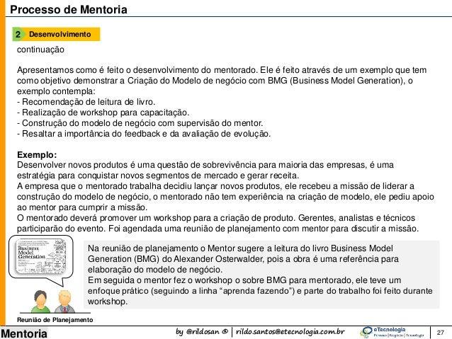 by @rildosan ® | rildo.santos@etecnologia.com.br Mentoria 27 Processo de Mentoria continuação Apresentamos como é feito o ...