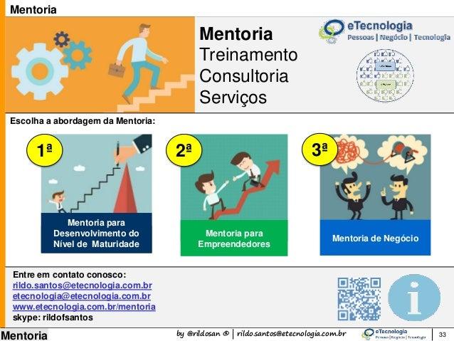 by @rildosan ® | rildo.santos@etecnologia.com.br Mentoria Mentoria para Empreendedores Mentoria Treinamento Consultoria Se...