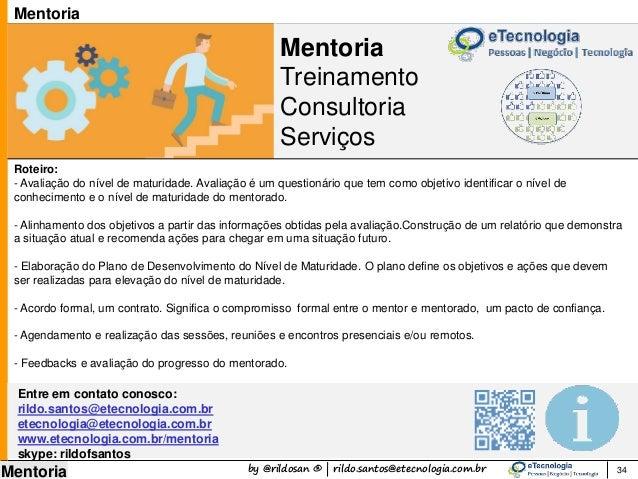 by @rildosan ® | rildo.santos@etecnologia.com.br Mentoria Mentoria Treinamento Consultoria Serviços 34 Mentoria Entre em c...