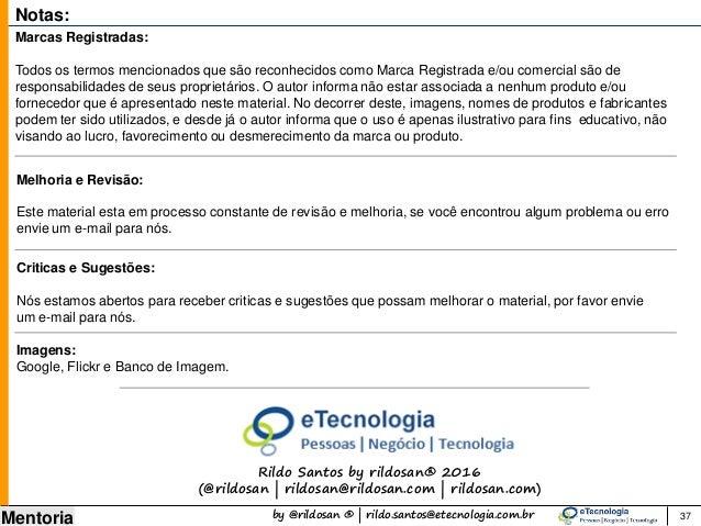 by @rildosan ® | rildo.santos@etecnologia.com.br Mentoria Notas: Marcas Registradas: Todos os termos mencionados que são r...