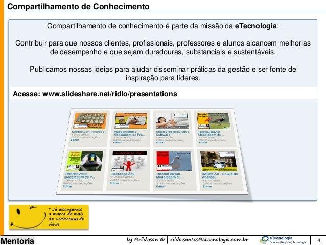 by @rildosan ® | rildo.santos@etecnologia.com.br Mentoria Acesse: www.slideshare.net/ridlo/presentations Compartilhamento ...