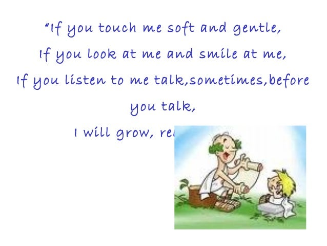 """""""If you touch me soft and gentle, If you look at me and smile at me, If you listen to me talk,sometimes,before you talk, I..."""