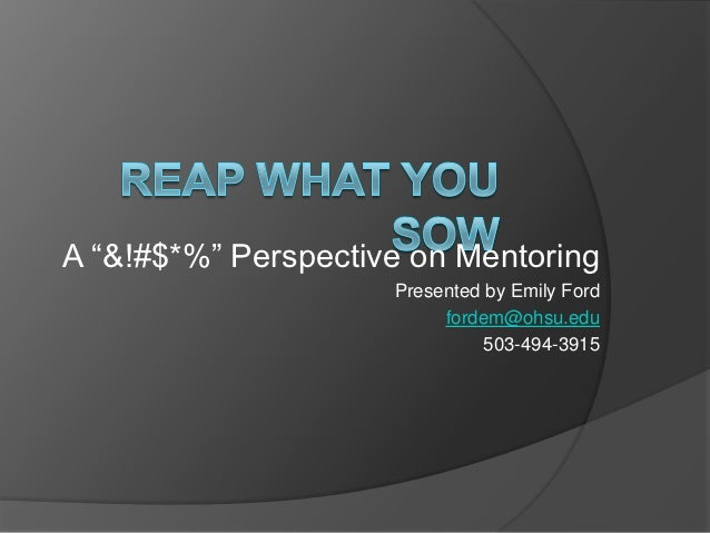 "A ""&!#$*%"" Perspective on Mentoring                     Presented by Emily Ford                          fordem@ohsu.edu  ..."