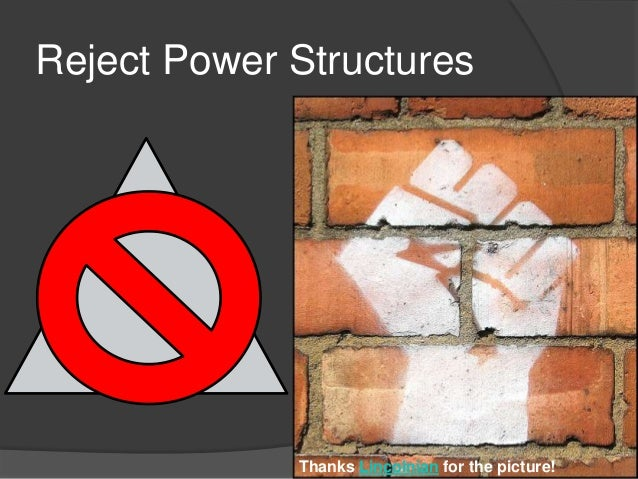 Reject Power Structures             Thanks Lincolnian for the picture!