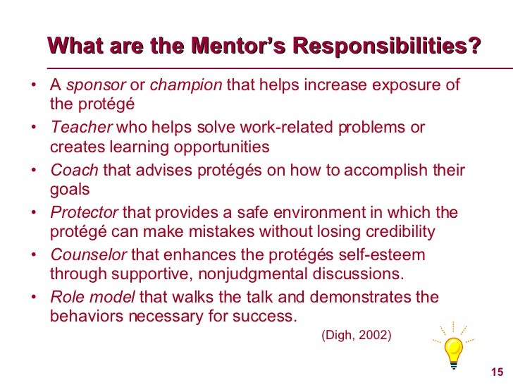 What are the Mentor's Responsibilities? <ul><li>A  sponsor  or  champion  that helps increase exposure of the protégé </li...
