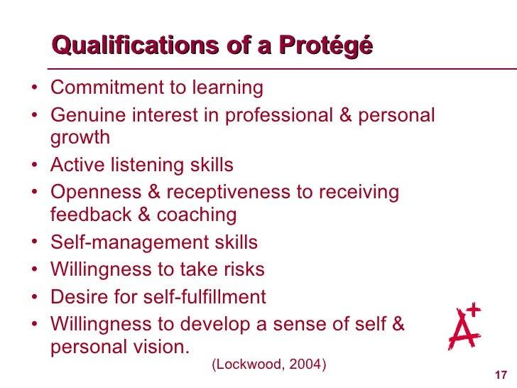 Qualifications of a Prot é g é <ul><li>Commitment to learning </li></ul><ul><li>Genuine interest in professional & persona...