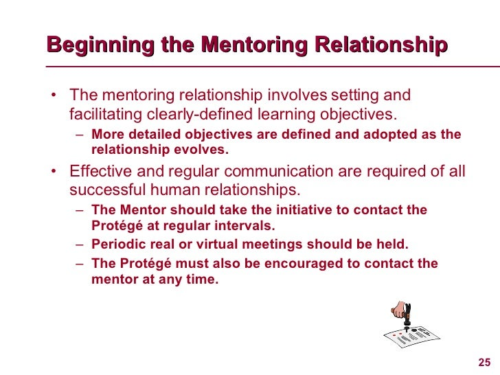 <ul><li>The mentoring relationship involves setting and facilitating clearly-defined learning objectives. </li></ul><ul><u...