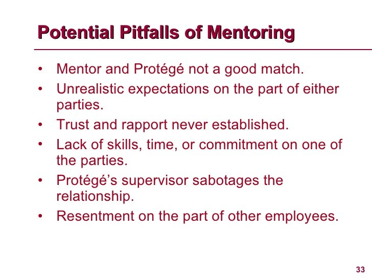<ul><li>Mentor and Protégé not a good match. </li></ul><ul><li>Unrealistic expectations on the part of either parties. </l...