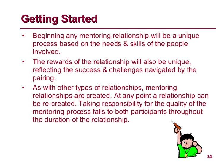 <ul><li>Beginning any mentoring relationship will be a unique process based on the needs & skills of the people involved. ...