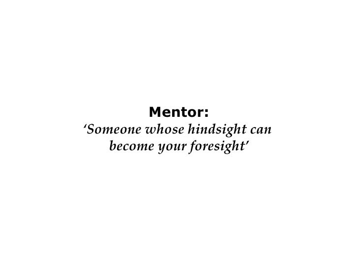 Mentor: 'Someone whose hindsight can  become your foresight'