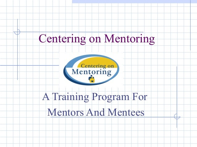 Centering on MentoringA Training Program For Mentors And Mentees