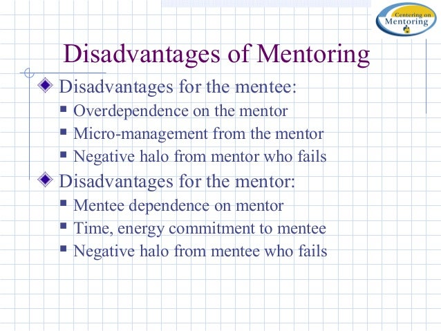 disadvantages of mentoring The nature of the mentorship decides the learning content and advises of the  mentor in the corporate world, mentoring is an arrangement.