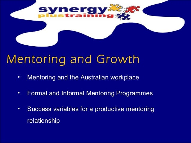 Mentoring and Growth  • Mentoring and the Australian workplace  • Formal and Informal Mentoring Programmes  • Success vari...