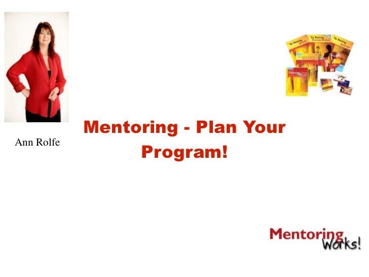 Mentoring - Plan Your Ann Rolfe                  Program!