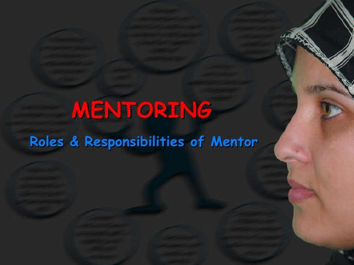 MENTORING Roles & Responsibilities of Mentor
