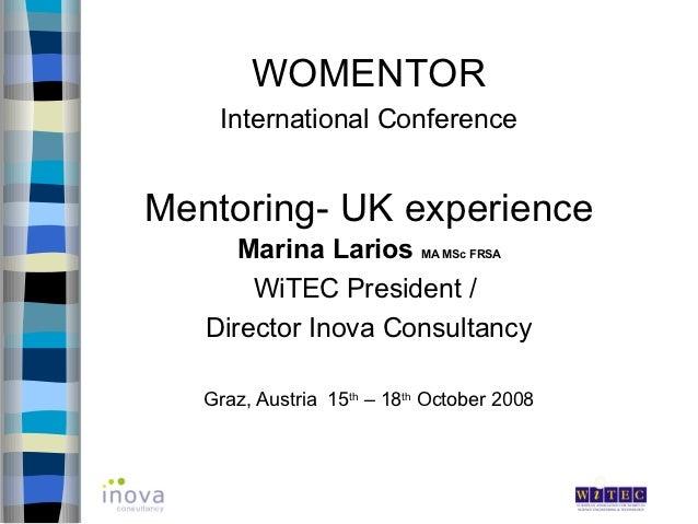 WOMENTOR    International ConferenceMentoring- UK experience      Marina Larios MA MSc FRSA       WiTEC President /   Dire...