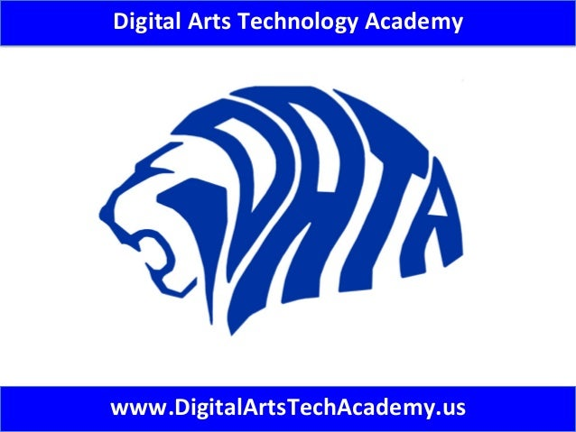 Digital	   Arts	   Technology	   Academy	    www.DigitalArtsTechAcademy.us