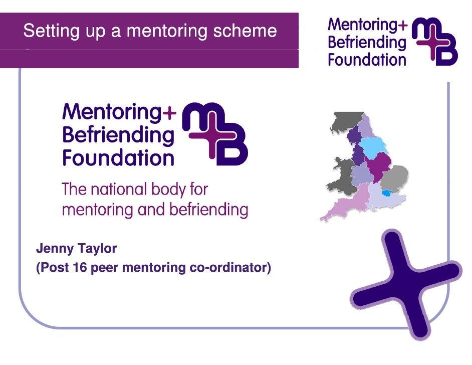 Setting up a mentoring scheme      Jenny Taylor  (Post 16 peer mentoring co-ordinator)                          co-