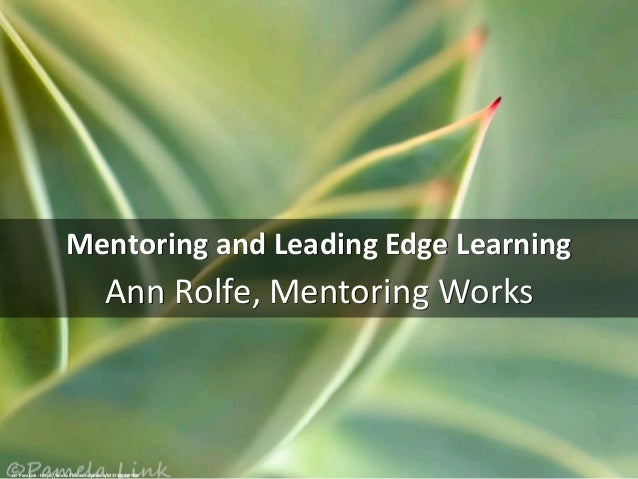 Mentoring	and	Leading	Edge	Learning Ann	Rolfe,	Mentoring	Works cc:	PamLink	- https://www.flickr.com/photos/52374288@N02