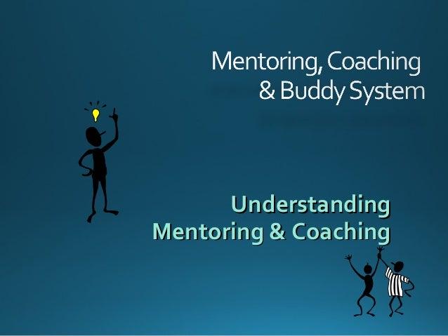 UnderstandingUnderstanding Mentoring & CoachingMentoring & Coaching