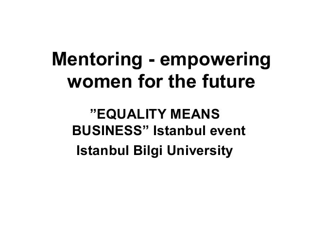 "Mentoring - empowering women for the future ""EQUALITY MEANS BUSINESS"" Istanbul event Istanbul Bilgi University"