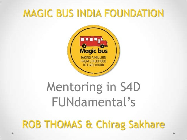 MAGIC BUS INDIA FOUNDATION  Mentoring in S4D FUNdamental's ROB THOMAS & Chirag Sakhare