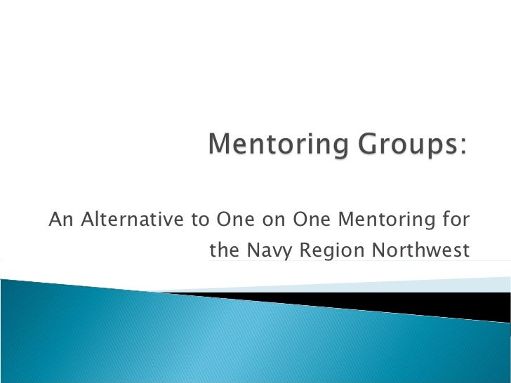 An Alternative to One on One Mentoring for the Navy Region Northwest