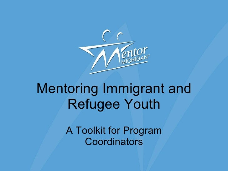 Mentoring Immigrant and Refugee Youth A Toolkit for Program Coordinators